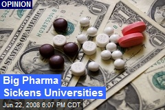 Big Pharma Sickens Universities