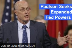 Paulson Seeks Expanded Fed Powers