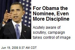 For Obama the Nominee, Even More Discipline