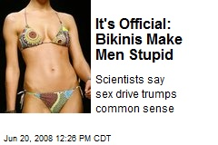 It's Official: Bikinis Make Men Stupid