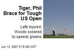 Tiger, Phil Brace for Tough US Open