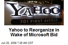 Yahoo to Reorganize in Wake of Microsoft Bid