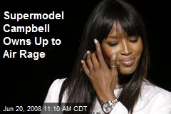 Supermodel Campbell Owns Up to Air Rage