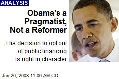 Obama's a Pragmatist, Not a Reformer