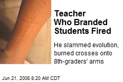 Teacher Who Branded Students Fired