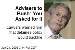 Advisers to Bush: You Asked for It
