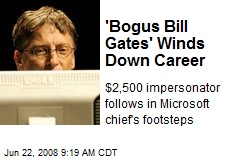 'Bogus Bill Gates' Winds Down Career