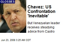 Chavez: US Confrontation 'Inevitable'