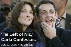 'I'm Left of Nic,' Carla Confesses