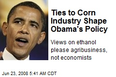 Ties to Corn Industry Shape Obama's Policy