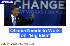 Obama Needs to Work on 'Big Idea'