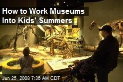 How to Work Museums Into Kids' Summers