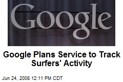 Google Plans Service to Track Surfers' Activity