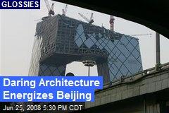 Daring Architecture Energizes Beijing