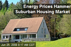 Energy Prices Hammer Suburban Housing Market