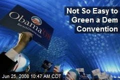 Not So Easy to Green a Dem Convention