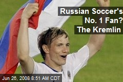 Russian Soccer's No. 1 Fan? The Kremlin