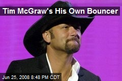 Tim McGraw's His Own Bouncer
