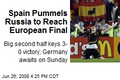 Spain Pummels Russia to Reach European Final