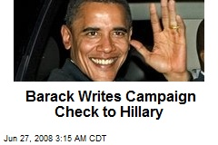 Barack Writes Campaign Check to Hillary
