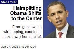 Hairsplitting Obama Shifts to the Center
