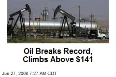 Oil Breaks Record, Climbs Above $141