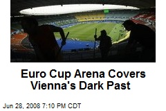Euro Cup Arena Covers Vienna's Dark Past