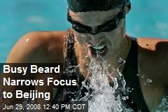 Busy Beard Narrows Focus to Beijing