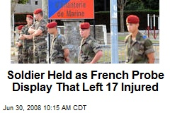 Soldier Held as French Probe Display That Left 17 Injured
