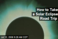 How to Take a Solar Eclipse Road Trip