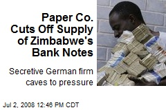 Paper Co. Cuts Off Supply of Zimbabwe's Bank Notes
