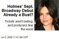 Holmes' Sept. Broadway Debut Already a Bust?