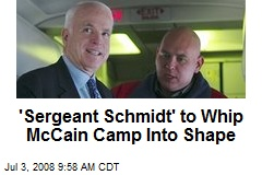 'Sergeant Schmidt' to Whip McCain Camp Into Shape