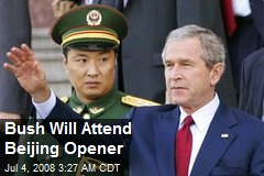 Bush Will Attend Beijing Opener
