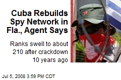 Cuba Rebuilds Spy Network in Fla., Agent Says