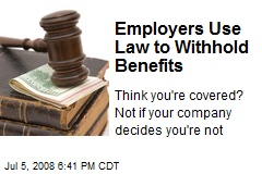 Employers Use Law to Withhold Benefits