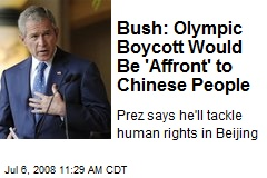 Bush: Olympic Boycott Would Be 'Affront' to Chinese People