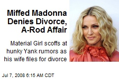 Miffed Madonna Denies Divorce, A-Rod Affair