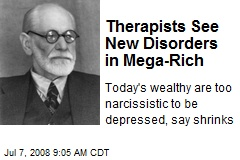 Therapists See New Disorders in Mega-Rich