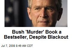 Bush 'Murder' Book a Bestseller, Despite Blackout