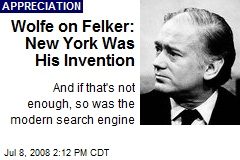 Wolfe on Felker: New York Was His Invention