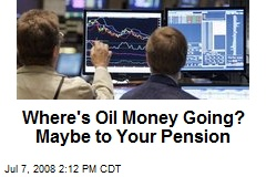 Where's Oil Money Going? Maybe to Your Pension