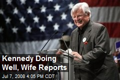 Kennedy Doing Well, Wife Reports