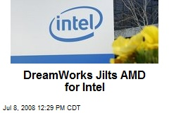 DreamWorks Jilts AMD for Intel