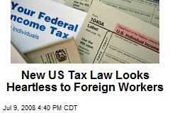 New US Tax Law Looks Heartless to Foreign Workers