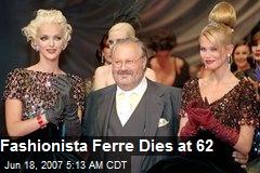 Fashionista Ferre Dies at 62