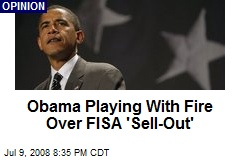 Obama Playing With Fire Over FISA 'Sell-Out'