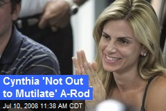 Cynthia 'Not Out to Mutilate' A-Rod