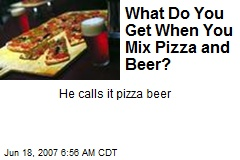 What Do You Get When You Mix Pizza and Beer?