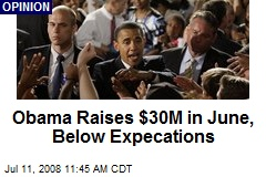 Obama Raises $30M in June, Below Expecations